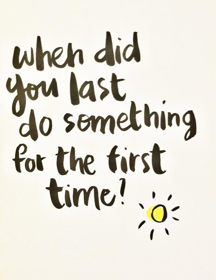 When did you last do something for the first time?