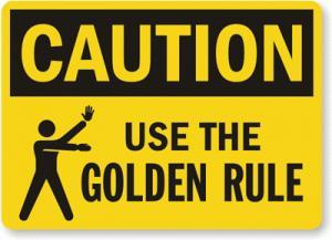 Do you believe in the Golden Rule and do you practice it?