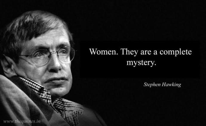 Why did Stephen Hawking say that most difficult question that one could never answer is to understand a woman?