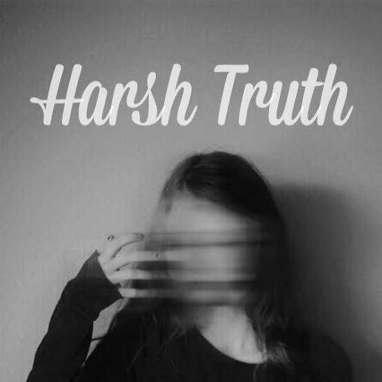 What harsh truths do you prefer to ignore?