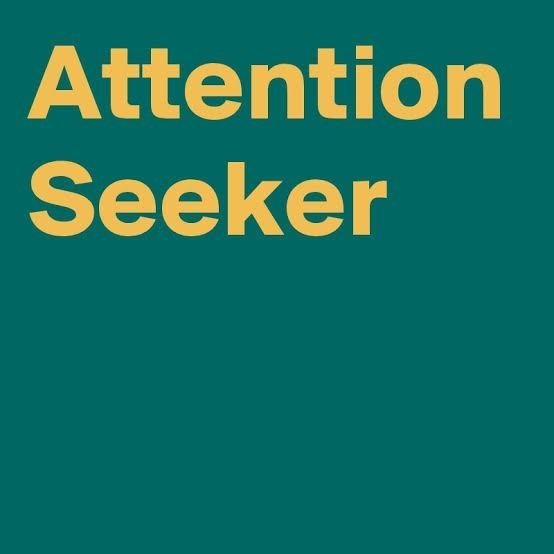 What are the signs of being an attention seeker