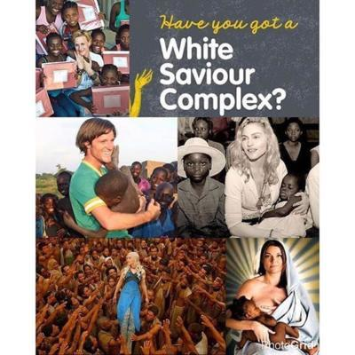 Being a White Saviour is it really a bad thing if so many people in the world need saving?