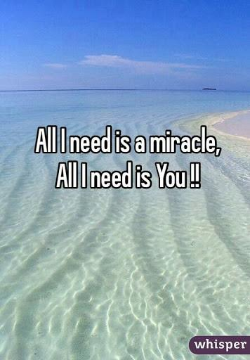 Do you believe that you could be a miracle for someone?