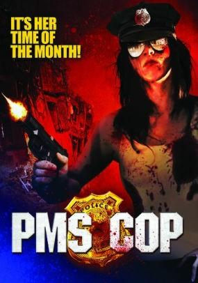 What do you think of the idea of a horror movie called PMS Cop?