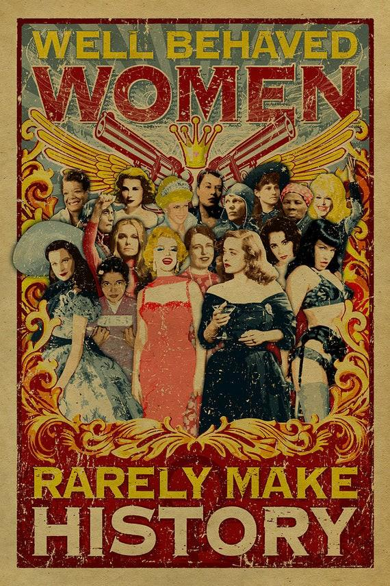 What do you think of the saying well behaved women rarely make history?