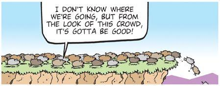 What percentage of the general population you think have a herds mentality and does it make you upset that people are like that?
