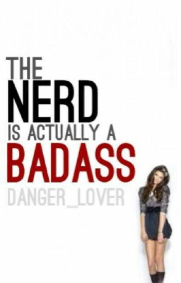 Is it possible to be a bad a## nerd and if so, what makes them that way?
