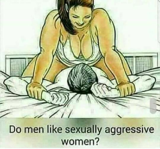 Do men like sexually aggressive women or do you prefer to be the initiator?