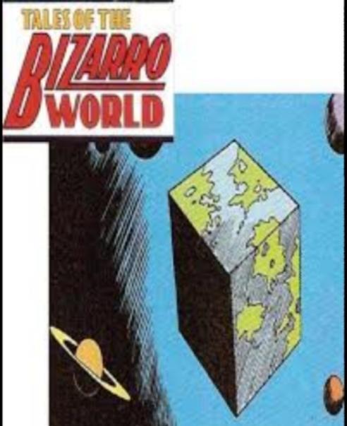 Do You Ever Feel Like Youre Living In Bizarro World?