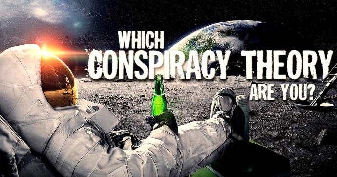Do you believe in conspiracy theories?