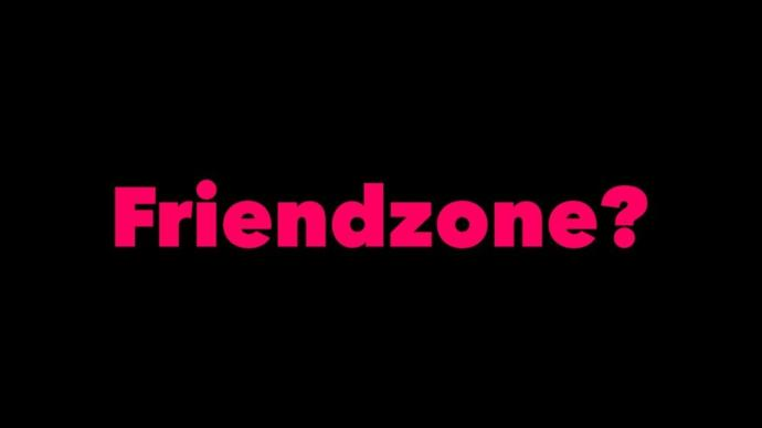 How to make sure you get friendzoned by girls?