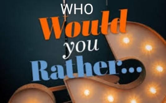 Who Would You A Rather?