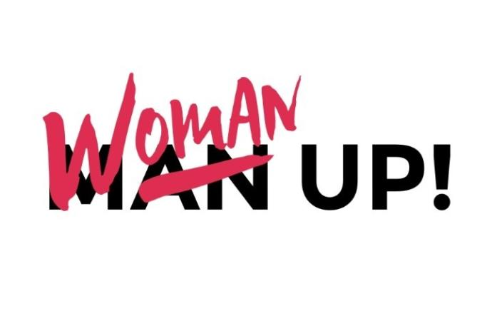 Girls, you ever been told to women up/man up before?