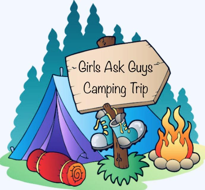 If There Was A GIRLS ASK GUYS Camping Trip Would You Go On It?