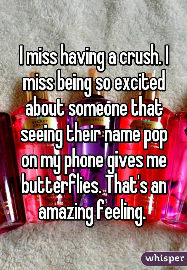 Do you sometimes miss having a crush on someone?