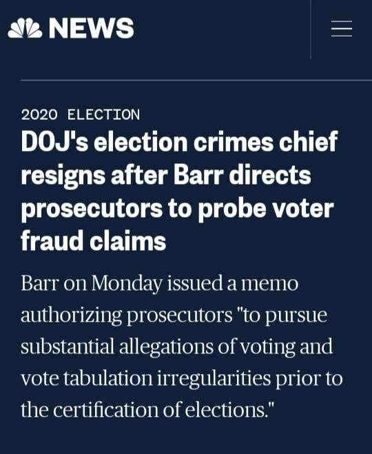 What Do You Think Of DOJs Election Crimes Chief Resigning After Barr Directs Prosecutors To Probe Voter Fraud Claims?