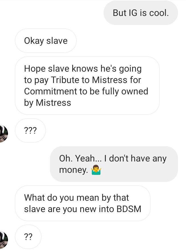 A random dominatrix tried to talk to me. What do you make of this conversation?