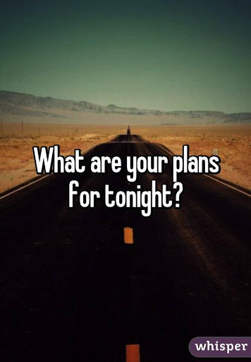 What is everyones plans tonight?