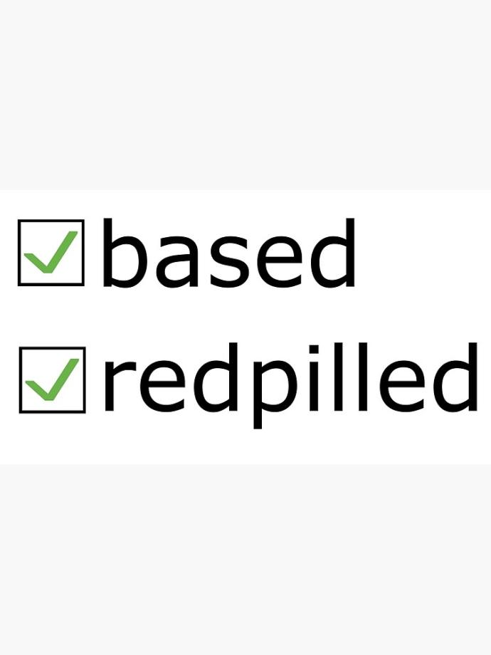 Are you based and redpilled?