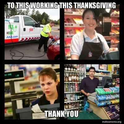 Is anyone working during Thanksgiving?