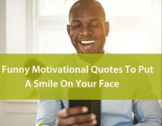 What Are Some Funny Motivational Quotes Or Life Advice Youve heard?