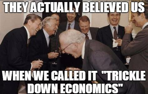 Do you believe in trickle down economics concept Reagan introduced in the 80s cutting income taxes especially for the very rich?