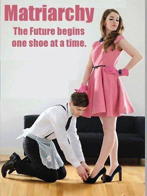 Do you think we men should become slaves of women and we should give matriarchy a try?