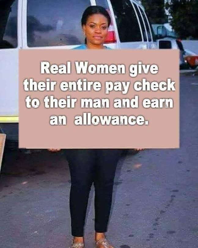 Real women give their entire paycheck to their man. Agree or disagree?