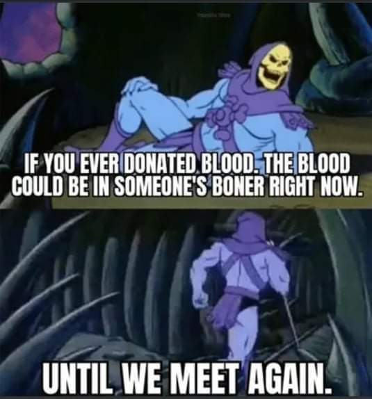 Have you ever donated a boner to the hospital?