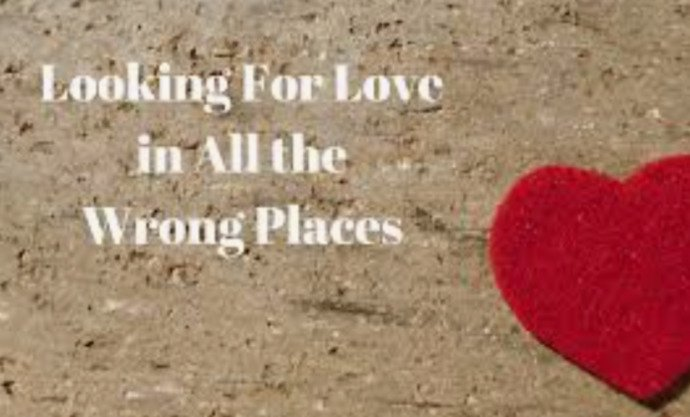 Do You Believe: Love Doesnt Exist or People  Are Looking For Love In All the Wrong Places?