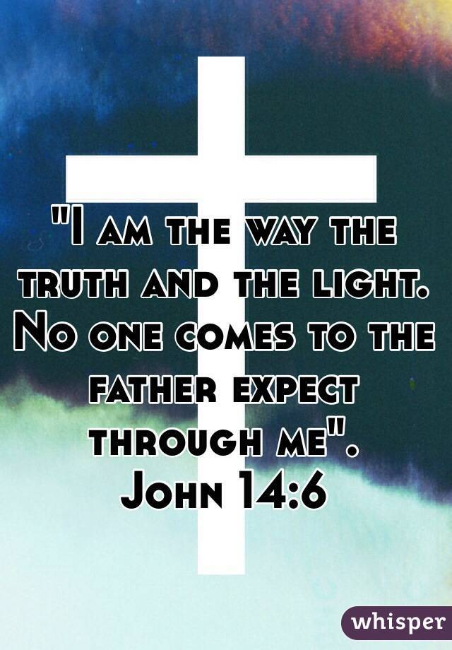 The way, the truth, and the light